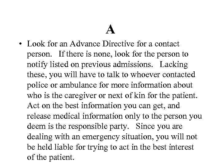 A • Look for an Advance Directive for a contact person. If there is