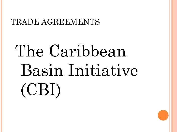 TRADE AGREEMENTS The Caribbean Basin Initiative (CBI)