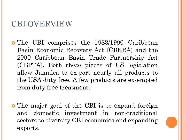 CBI OVERVIEW The CBI comprises the 1983/1990 Caribbean Basin Economic Recovery Act (CBERA) and