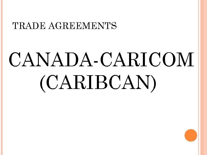TRADE AGREEMENTS CANADA-CARICOM (CARIBCAN)