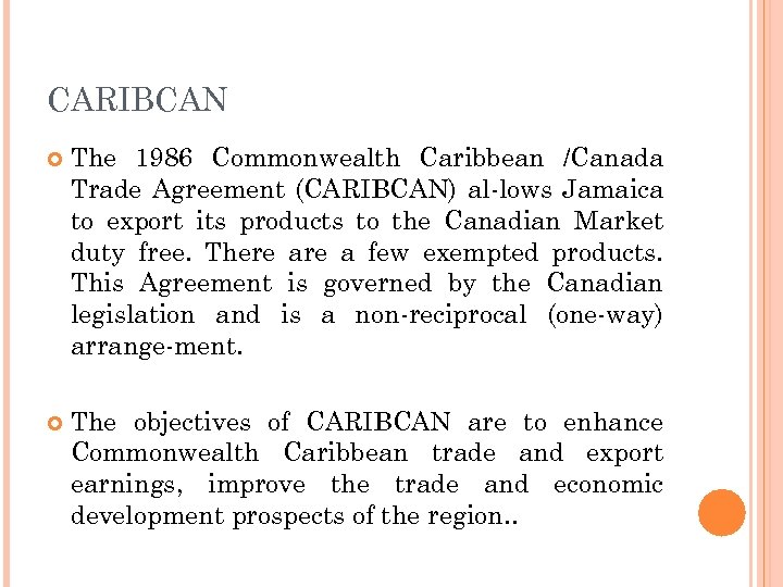 CARIBCAN The 1986 Commonwealth Caribbean /Canada Trade Agreement (CARIBCAN) al-lows Jamaica to export its