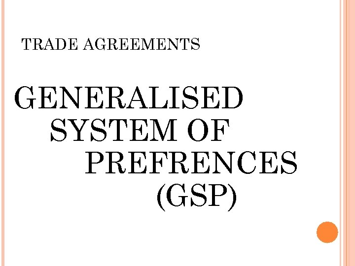 TRADE AGREEMENTS GENERALISED SYSTEM OF PREFRENCES (GSP)