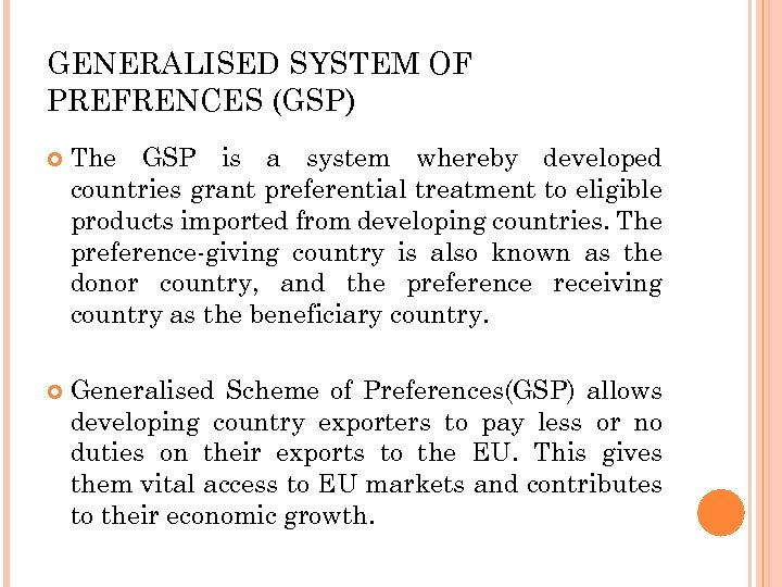GENERALISED SYSTEM OF PREFRENCES (GSP) The GSP is a system whereby developed countries grant