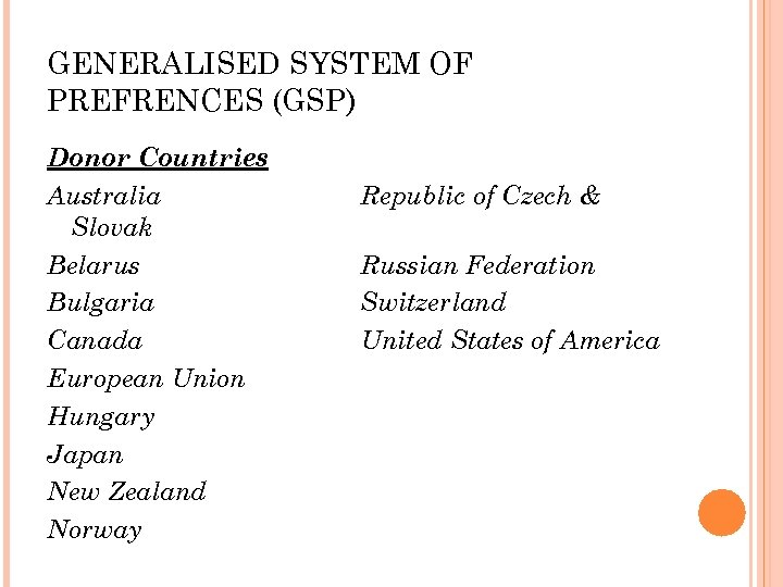 GENERALISED SYSTEM OF PREFRENCES (GSP) Donor Countries Australia Slovak Belarus Bulgaria Canada European Union