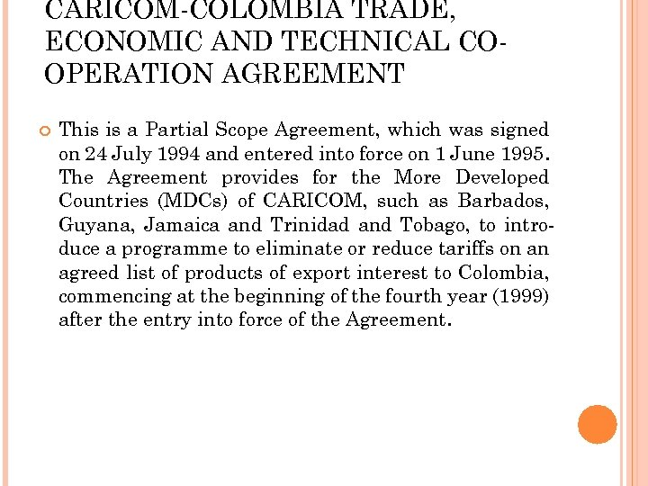 CARICOM-COLOMBIA TRADE, ECONOMIC AND TECHNICAL COOPERATION AGREEMENT This is a Partial Scope Agreement, which