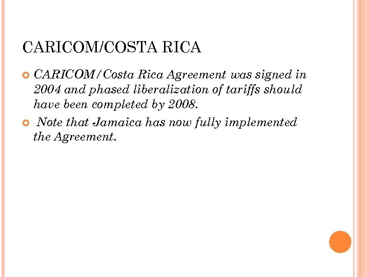 CARICOM/COSTA RICA CARICOM/Costa Rica Agreement was signed in 2004 and phased liberalization of tariffs