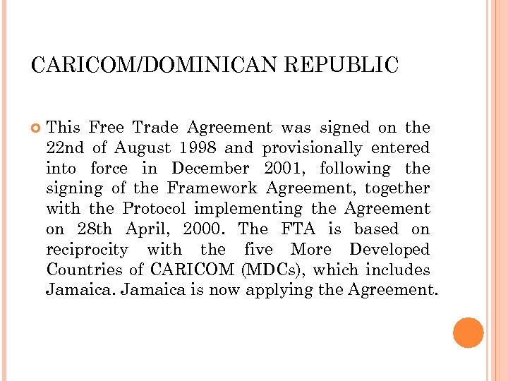 CARICOM/DOMINICAN REPUBLIC This Free Trade Agreement was signed on the 22 nd of August