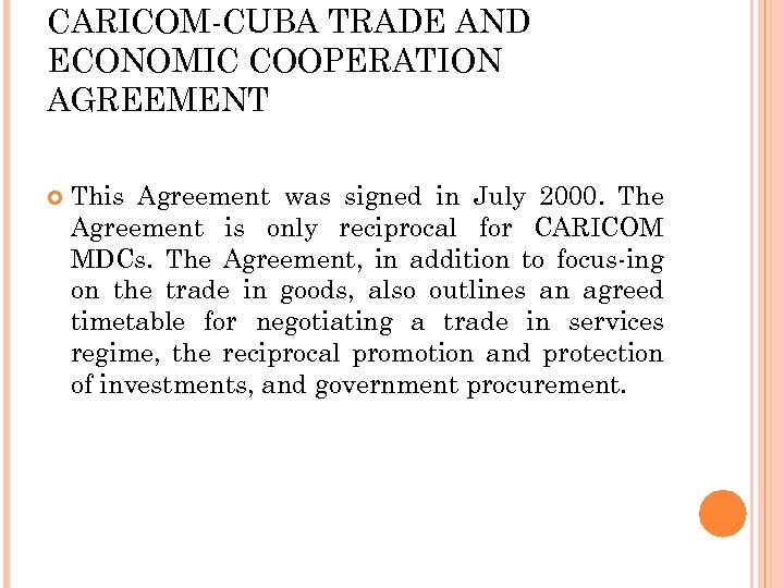 CARICOM-CUBA TRADE AND ECONOMIC COOPERATION AGREEMENT This Agreement was signed in July 2000. The