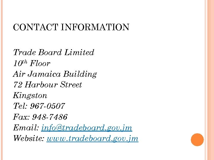 CONTACT INFORMATION Trade Board Limited 10 th Floor Air Jamaica Building 72 Harbour Street