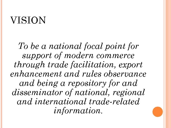 VISION To be a national focal point for support of modern commerce through trade
