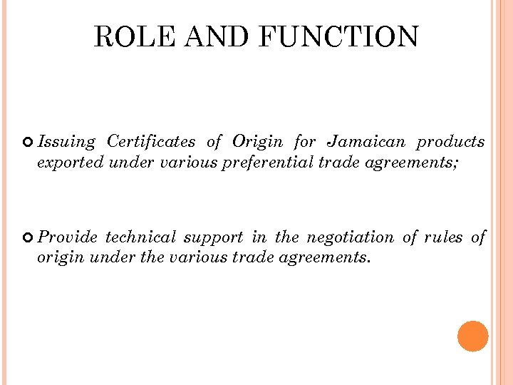 ROLE AND FUNCTION Issuing Certificates of Origin for Jamaican products exported under various preferential