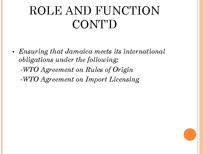 ROLE AND FUNCTION CONT'D • Ensuring that Jamaica meets international obligations under the following: