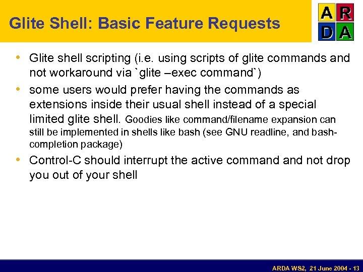 Glite Shell: Basic Feature Requests • Glite shell scripting (i. e. using scripts of