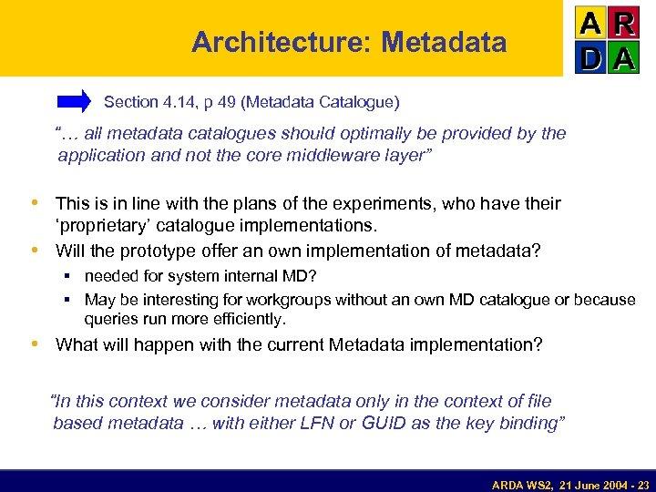 "Architecture: Metadata Section 4. 14, p 49 (Metadata Catalogue) ""… all metadata catalogues should"