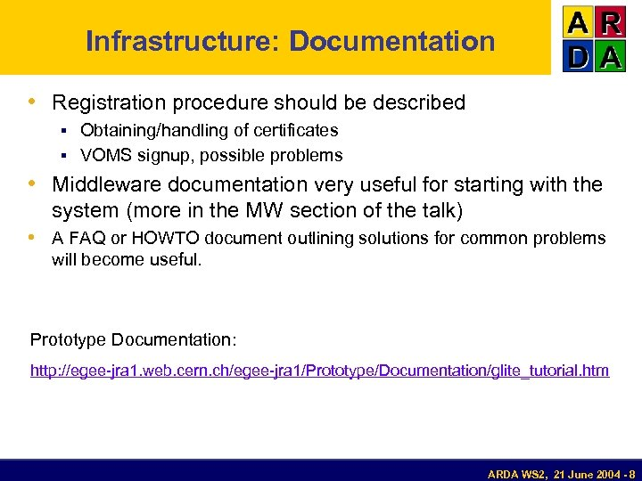 Infrastructure: Documentation • Registration procedure should be described § Obtaining/handling of certificates § VOMS