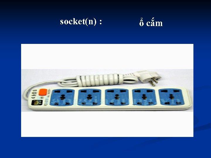 socket(n) : ổ cắm