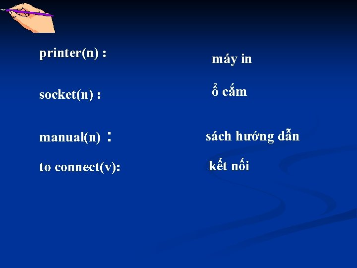 printer(n) : máy in socket(n) : ổ cắm manual(n) : to connect(v): sách hướng