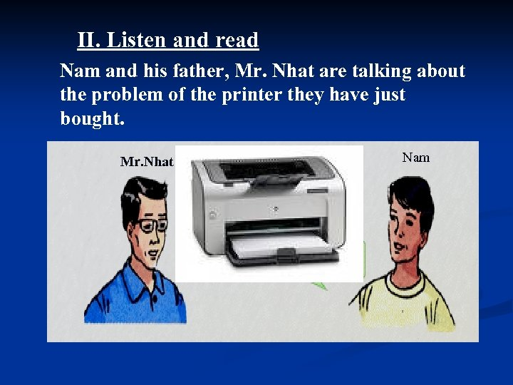 II. Listen and read Nam and his father, Mr. Nhat are talking about the