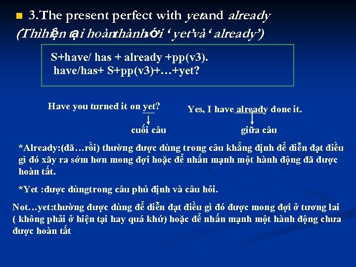 3. The present perfect with yetand already (Thìhiện tại hoànthànhvới ' yet'và ' already')