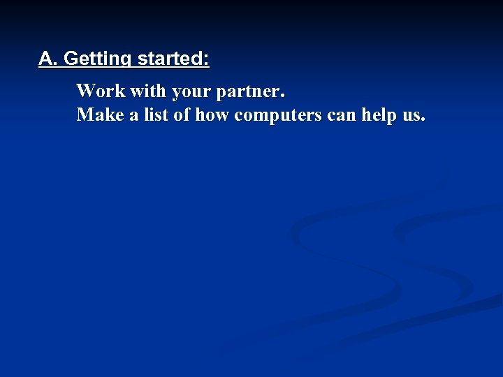 A. Getting started: Work with your partner. Make a list of how computers can