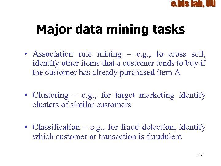 Major data mining tasks • Association rule mining – e. g. , to cross