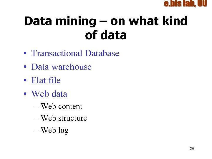 Data mining – on what kind of data • • Transactional Database Data warehouse