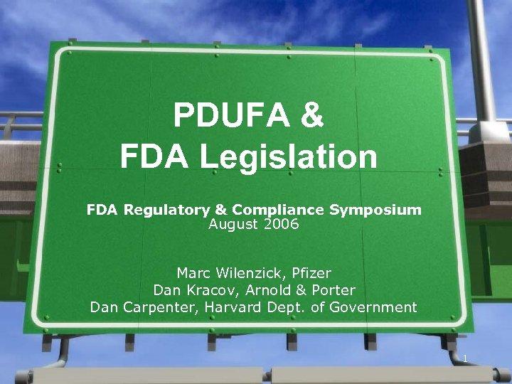 PDUFA & FDA Legislation FDA Regulatory & Compliance Symposium August 2006 Marc Wilenzick, Pfizer