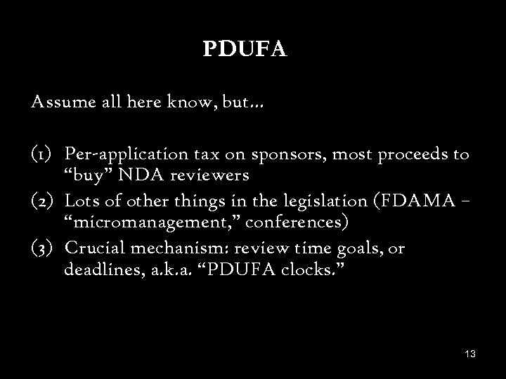 PDUFA Assume all here know, but… (1) Per-application tax on sponsors, most proceeds to