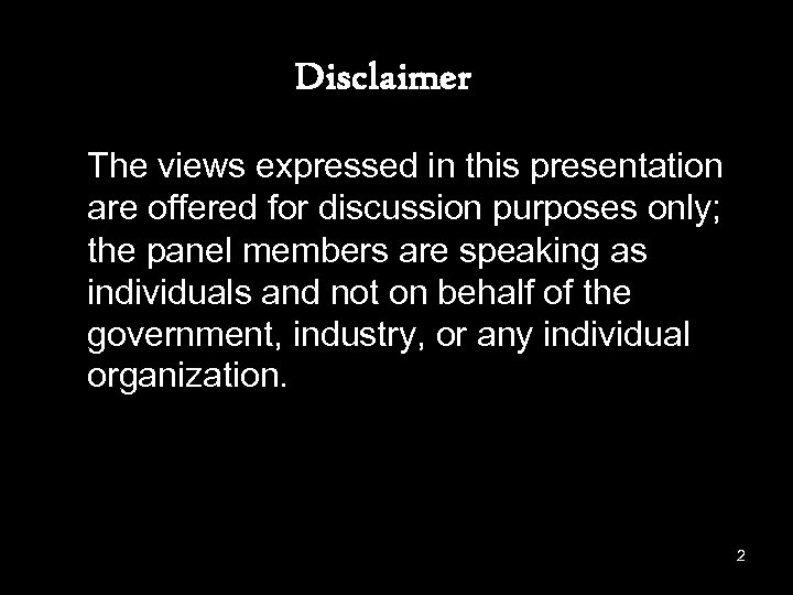 Disclaimer The views expressed in this presentation are offered for discussion purposes only; the