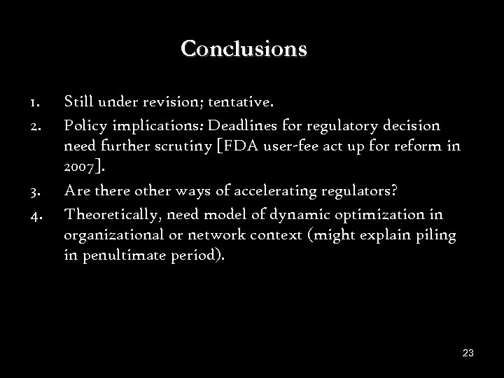Conclusions 1. 2. 3. 4. Still under revision; tentative. Policy implications: Deadlines for regulatory