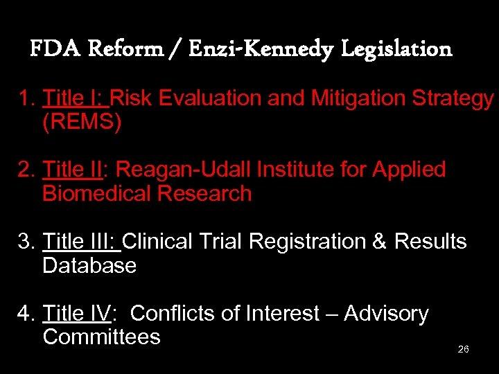 FDA Reform / Enzi-Kennedy Legislation 1. Title I: Risk Evaluation and Mitigation Strategy (REMS)