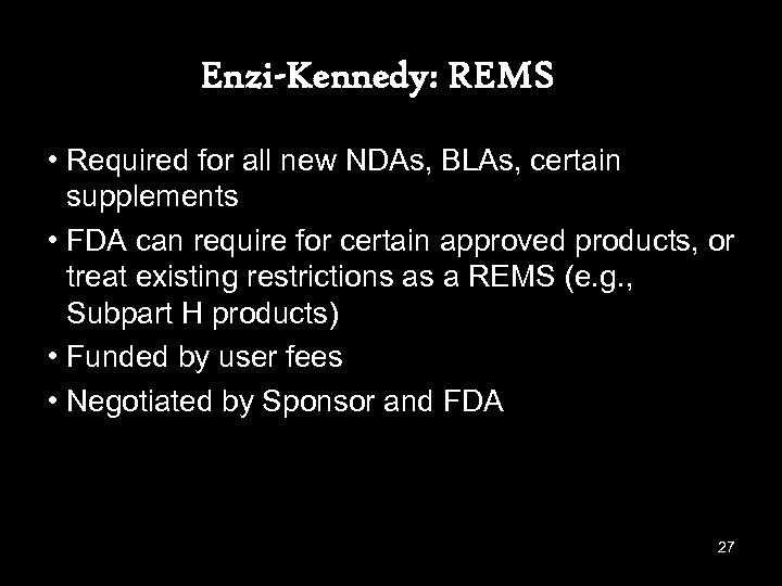 Enzi-Kennedy: REMS • Required for all new NDAs, BLAs, certain supplements • FDA can