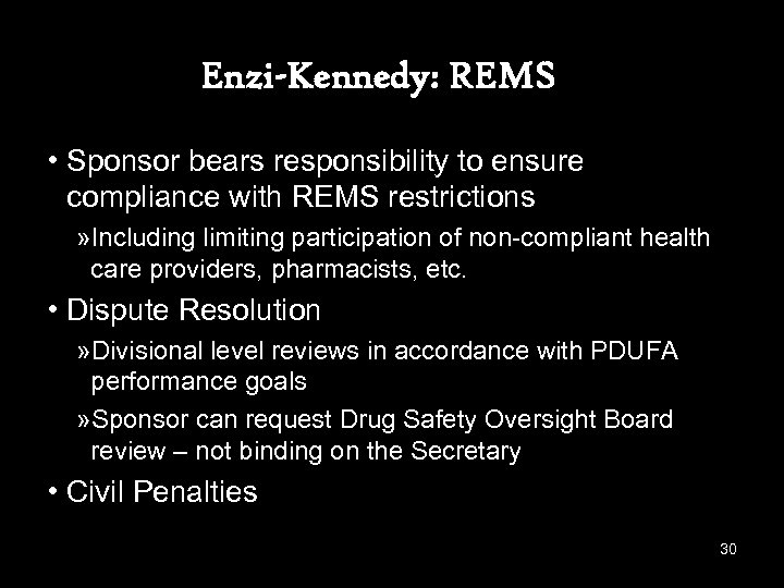 Enzi-Kennedy: REMS • Sponsor bears responsibility to ensure compliance with REMS restrictions » Including