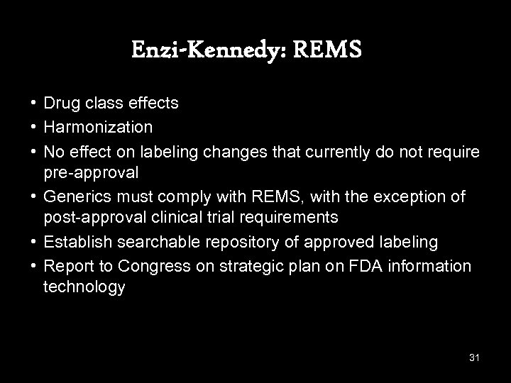 Enzi-Kennedy: REMS • Drug class effects • Harmonization • No effect on labeling changes
