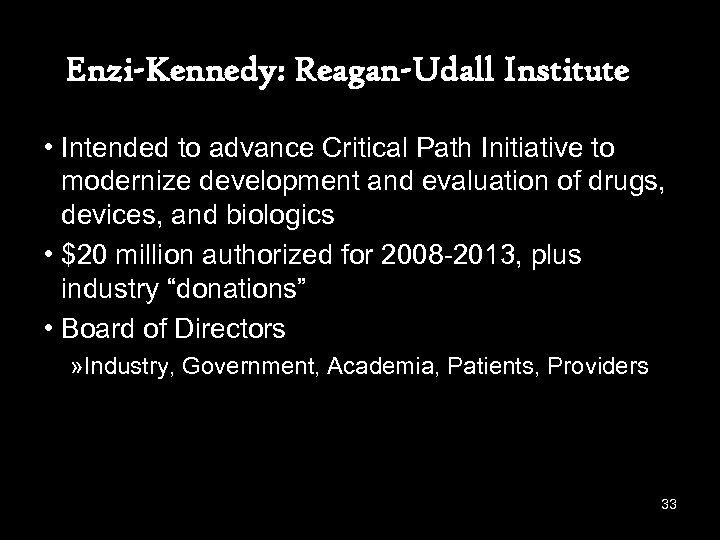 Enzi-Kennedy: Reagan-Udall Institute • Intended to advance Critical Path Initiative to modernize development and