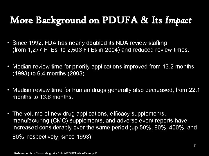 More Background on PDUFA & Its Impact • Since 1992, FDA has nearly doubled