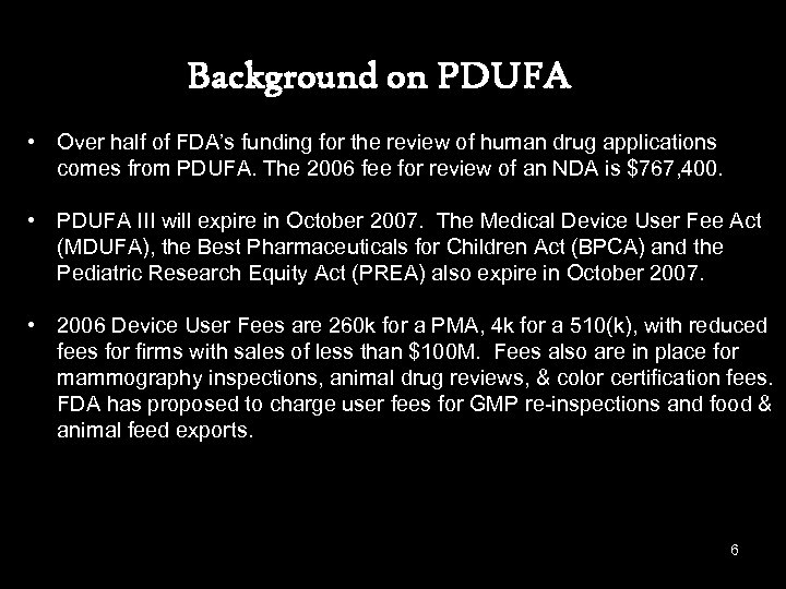 Background on PDUFA • Over half of FDA's funding for the review of human