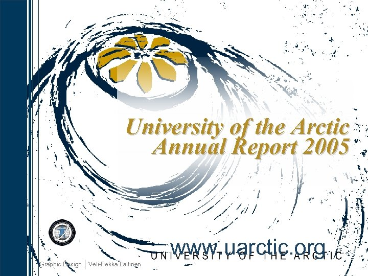 University of the Arctic Annual Report 2005 ' www. uarctic. org Graphic Design Veli-Pekka