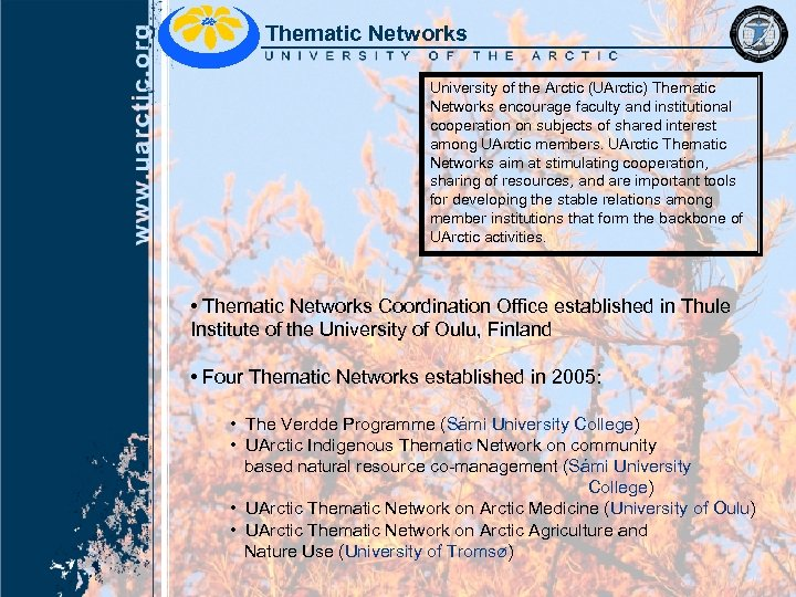 Thematic Networks University of the Arctic (UArctic) Thematic Networks encourage faculty and institutional cooperation
