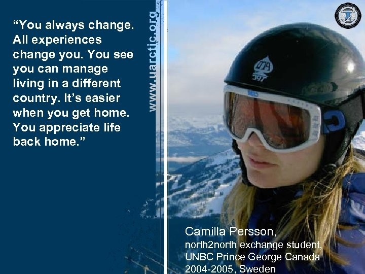"""You always change. All experiences change you. You see you can manage living in"