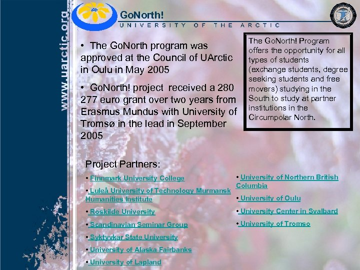 Go. North! • The Go. North program was approved at the Council of UArctic
