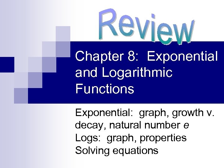 Chapter 8: Exponential and Logarithmic Functions Exponential: graph, growth v. decay, natural number e