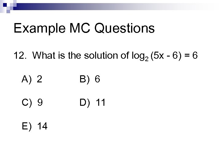 Example MC Questions 12. What is the solution of log 2 (5 x -