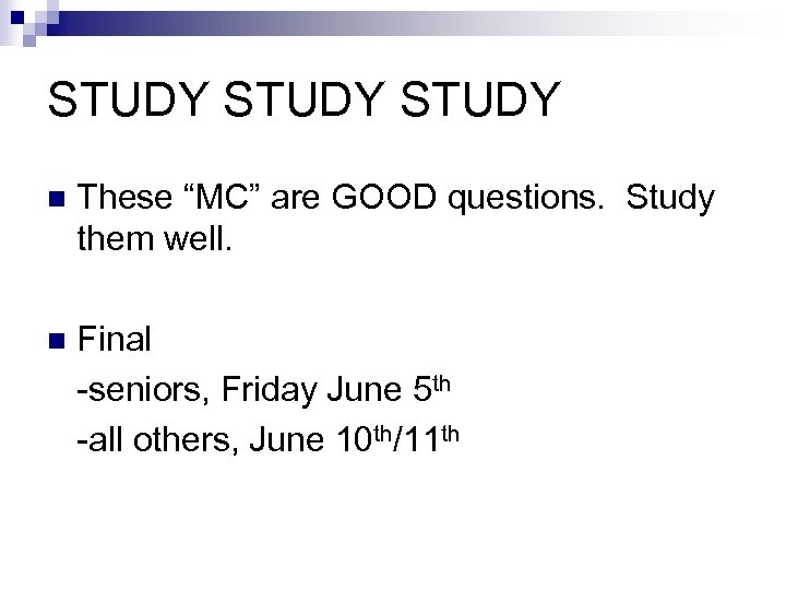 """STUDY n These """"MC"""" are GOOD questions. Study them well. n Final -seniors, Friday"""