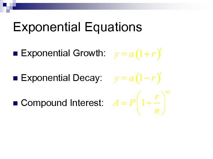 Exponential Equations n Exponential Growth: n Exponential Decay: n Compound Interest: