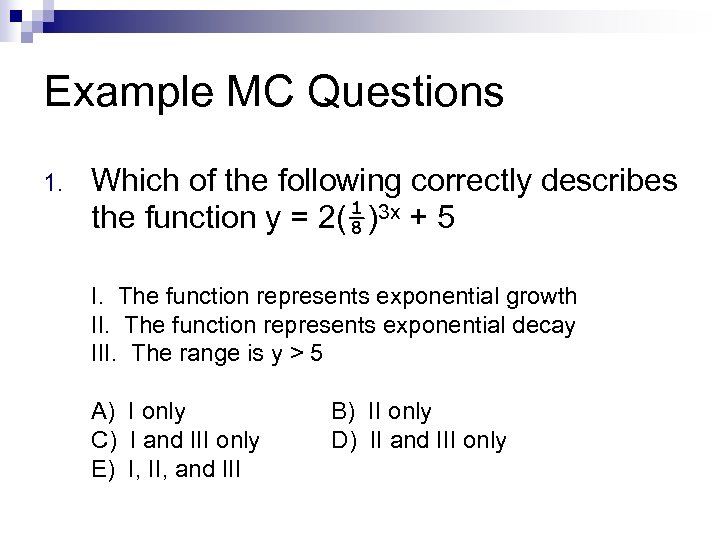 Example MC Questions 1. Which of the following correctly describes the function y =