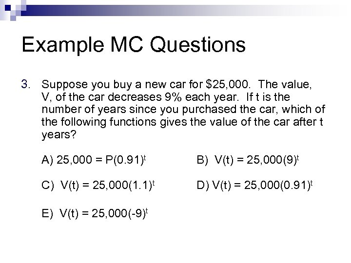 Example MC Questions 3. Suppose you buy a new car for $25, 000. The
