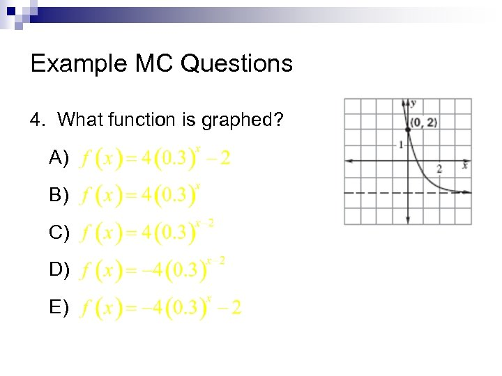 Example MC Questions 4. What function is graphed? A) B) C) D) E)