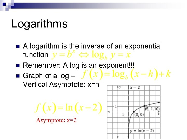 Logarithms n n n A logarithm is the inverse of an exponential function Remember: