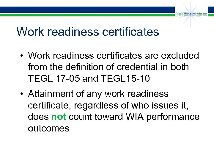 Work readiness certificates • Work readiness certificates are excluded from the definition of credential